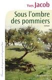 Yves Jacob - Sous l'ombre des pommiers.