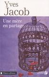 Yves Jacob - Une mère en partage.