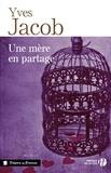 Yves Jacob - TRESORS FRANCE  : Une mère en partage.