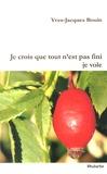 Yves-Jacques Bouin - Je crois que tout n'est pas fini je vole.