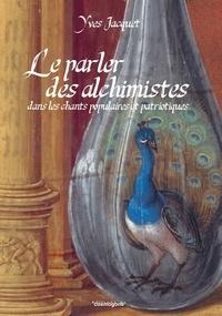 Yves Jacquet - Le parler des alchimistes dans les chants populaires et patriotiques.