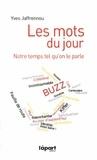 Yves Jaffrennou - Les mots du jour - Notre temps tel qu'on le parle.