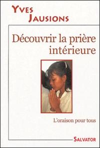 Yves Jausions - Découvrir la prière intérieure.