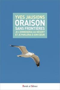 Yves Jausions - Oraison sans frontières - Je l'emmènerai au désert et je parlerai à son coeur.