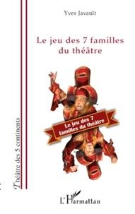 Yves Javault - Le jeu des 7 familles du théâtre.