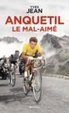 Yves Jean - Anquetil, le mal-aimé.