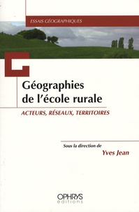 Collectif et Yves Jean - Géographies de l'école rurale - Acteurs, réseaux, territoires.