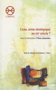 Yves Jeanclos - L'eau, arme stratégique au XXIe siècle ? - Actes du colloque de Strasbourg Tome 1.