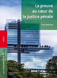 Yves Jeanclos - La preuve au coeur de la justice pénale.