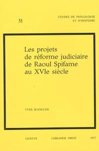 Yves Jeanclos - Les projets de réforme judiciaire de Raoul Spifame au XVIe siècle.