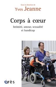 Yves Jeanne - Corps à coeurs - Intimité, amour, sexualité et handicap.