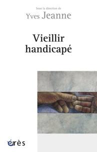 Yves Jeanne - Vieillir handicapé.