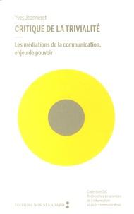 Yves Jeanneret - Critique de la trivialité - Les médiations de la communication, enjeu de pouvoir.