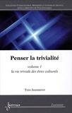 Yves Jeanneret - Penser la trivialité Tome 1 : La vie triviale des êtres culturels.