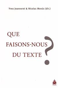 Yves Jeanneret et Nicolas Meeùs - Que faisons-nous du texte ?.