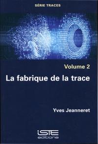 Yves Jeanneret - Traces - Volume 2, La fabrique de la trace.
