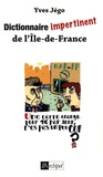 Yves Jégo - Dictionnaire impertinent de l'Ile-de-France.