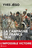 Yves Jégo - La Campagne de France 1814.