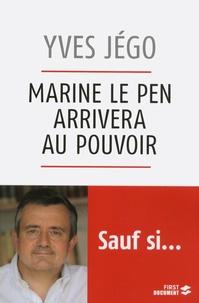 Yves Jégo - First Document  : Marine Le Pen arrivera au pouvoir... sauf si.
