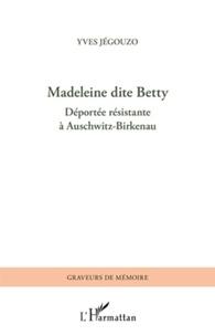 Yves Jégouzo - Madeleine dite Betty - Déportée résistante à Auschwitz-Birkenau.