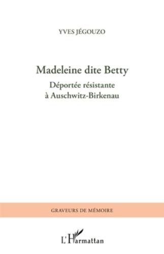 Madeleine dite Betty. Déportée résistante à Auschwitz-Birkenau