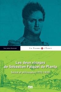 Yves Jocteur Montrozier - Les deux visages de Sébastien Falquet de Planta - Soldat et philosophe (1770-1839).