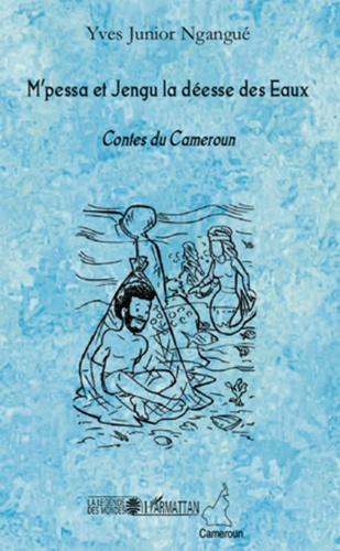Yves Junior Ngangué - M'pessa et Jengu la déesse des Eaux - Contes du Cameroun.