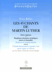 Yves Kéler - Les 43 chants de Martin Luther.
