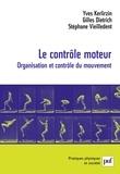 Yves Kerlirzin et Gilles Dietrich - Le contrôle moteur - Organisation et contrôle du mouvement.