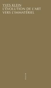 Yves Klein - L'évolution de l'Art vers l'immatériel.