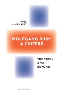 Yves Knockaert - Wolfgang Rihm, a chiffre - The 1980's and beyond.