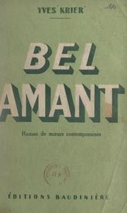 Yves Krier - Bel amant - Roman de mœurs contemporaines.