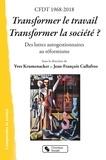 Yves Krumenacker et Jean-François Cullafroz - CFDT 1968-2018 Transformer le travail, transformer la société ? - Des luttes autogestionnaires au réformisme.