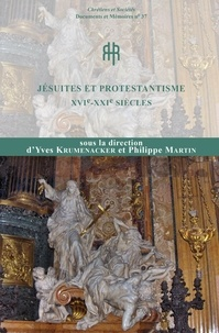 Yves Krumenacker et Philippe Martin - Jésuites et protestantisme. XVIe-XXIesiècles.