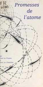 Yves La Prairie et Jean Le Chatelier - Promesses de l'atome.