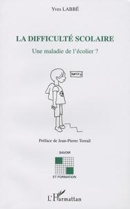 Yves Labbé - La difficulé scolaire - Une maladie de l'écolier ?.