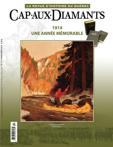 Cap-aux-Diamants. No. 117, Printemps 2014. 1914. Une année mémorable