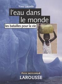 Yves Lacoste - L'eau dans le monde - Les batailles pour la vie.