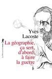 Yves Lacoste - La géographie, ça sert, d'abord, à faire la guerre.