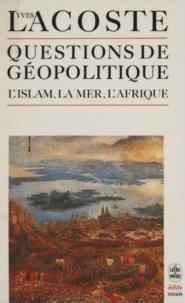 Yves Lacoste - Questions de géopolitique - L'Islam, La Mer, l'Afrique.
