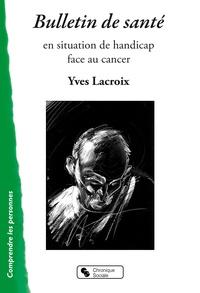 Yves Lacroix - Bulletin de santé - En situation de handicap face au cancer.