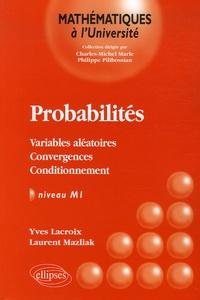 Yves Lacroix et Laurent Mazliak - Probabilités - Variables aléatoires-Convergences-Conditionnement.