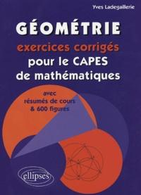 Yves Ladegaillerie - Géométrie - Exercices corrigés pour le CAPES de mathématiques avec résumés de cours et 600 figures.