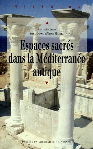 Yves Lafond et Vincent Michel - Espaces sacrés dans la Méditerranée antique - Actes du colloque des 13 et 14 octobre 2011, Université de Poitiers.