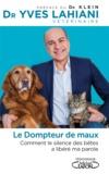Yves Lahiani - Le dompteur de maux - Comment le silence des bêtes a libéré ma parole.