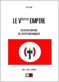 Yves Laisné - Le Ve Empire ou la face obscure de l'exception française - Tome 1, Dans les ténèbres.