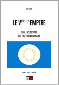 Ebooks - audio - téléchargement gratuit Le Ve Empire ou la face obscure de l'exception française  - Tome 2, Vers la lumière 9782360930098 par Yves Laisné (French Edition)