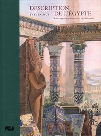 Description de l'Egypte- Une aventure humaine et éditoriale - Yves Laissus |