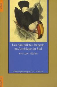 Yves Laissus et José Antonio Amaya - Les naturalistes français en Amérique du Sud - XVIe-XIXe siècles.
