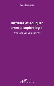 Yves Lambert - Instruire et éduquer avec la sophrologie - Demain, deux maîtres.